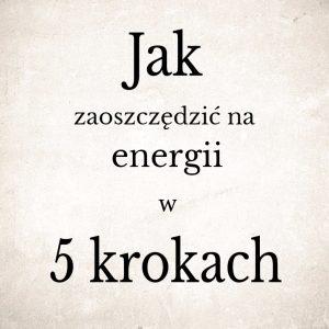 Jak zaoszczędzić na energii w 5 krokach